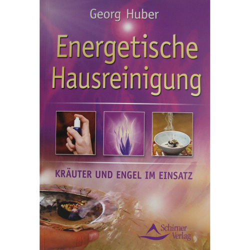Energetische Hausreinigung: Kräuter und Engel im Einsatz von Georg Huber