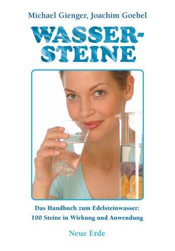 Wassersteine: Das Handbuch zum Edelsteinwasser
