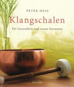 Klangschalen: Für Gesundheit und innere Harmonie von Peter Hess
